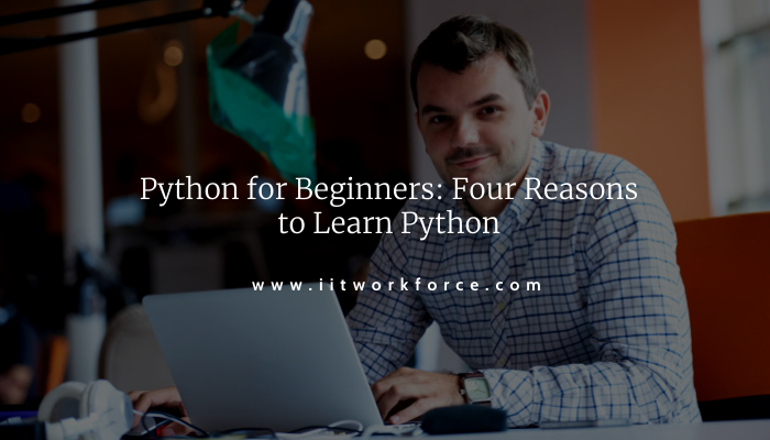 Python for Beginners: Four Reasons to Learn Python
