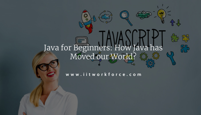 Java for Beginners: How Java has Moved our World?