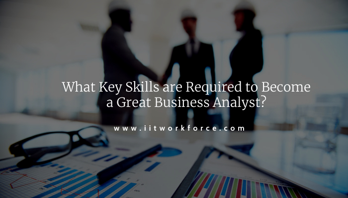 What Key Skills are Required to Become a Great Business Analyst?