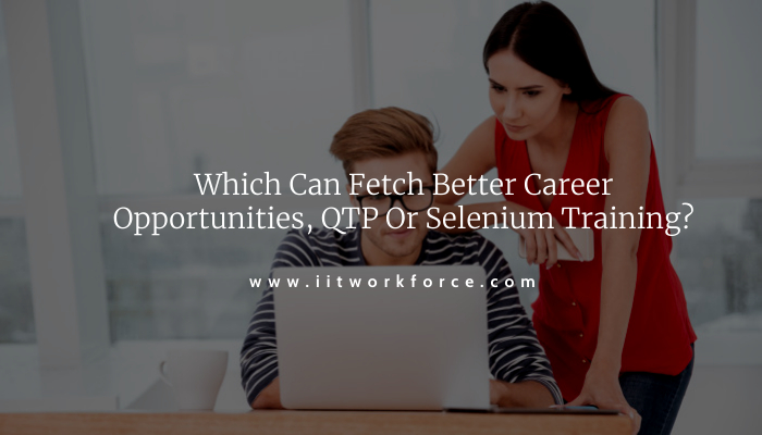 Which Can Fetch Better Career Opportunities, QTP Or Selenium Training?