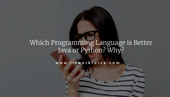 Which Programming Language is Better – Java or Python? Why?