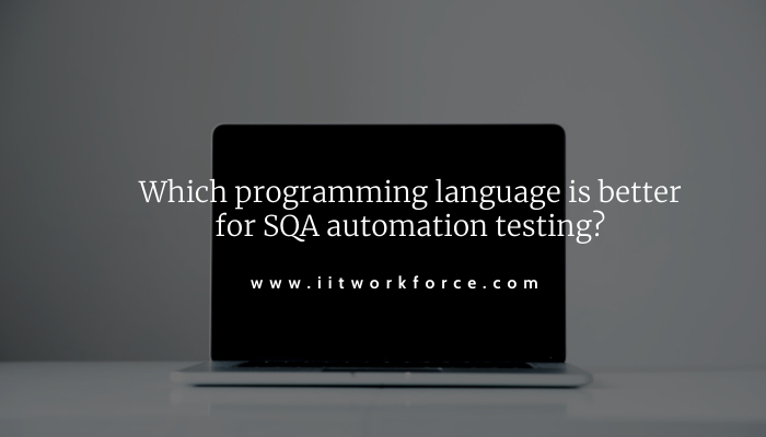 Which programming language is better for SQA automation testing?