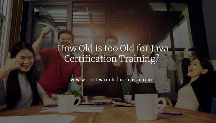 How Old is too Old for Java Certification Training?