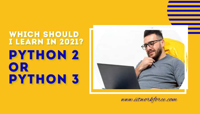 Python 2 or Python 3: Which should I learn in 2021?