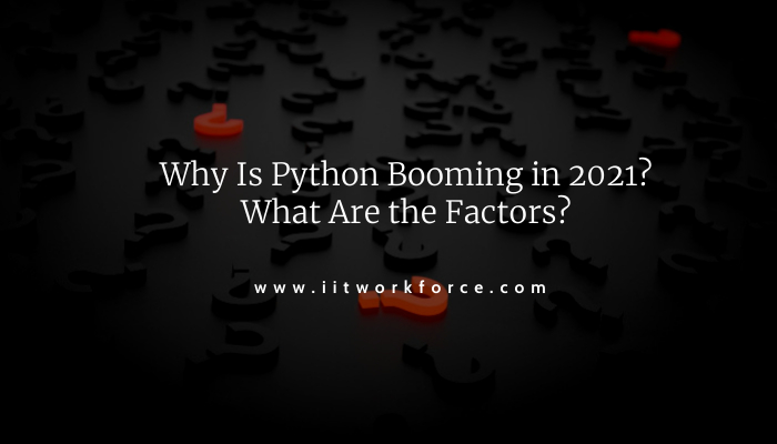 Why Is Python Booming in 2021 What Are the Factors