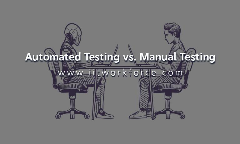 Automated Testing vs. Manual Testing