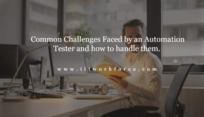 Common Challenges Faced by an Automation Tester and how to handle them.